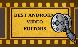 Free and Best Android Video Editor Apps
